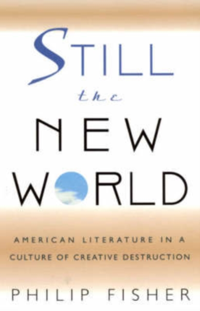 Still the New World – American Literature in a Culture of Creative Destruction bevan robert destruction of memory