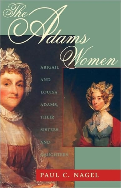 The Adams Women – Abigail & Louisa Adams, Their Sisters & Daughters daughters