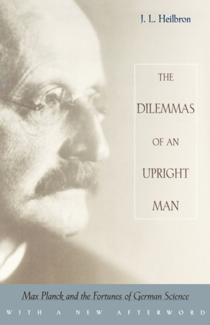 The Dilemmas of an Upright Man – Max Planck & the Fortunes of German Science (New Afterword) frank buytendijk dealing with dilemmas where business analytics fall short