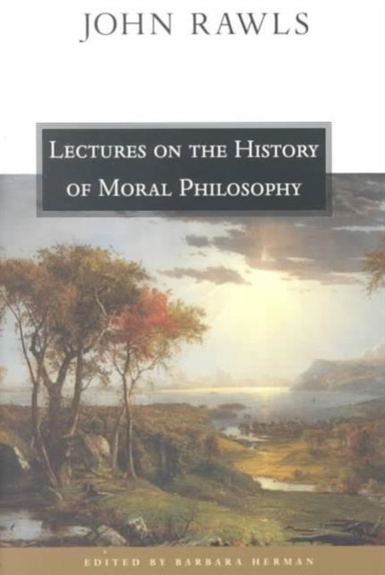 Lectures on the History of Moral Philosophy john rawls lectures on the history of moral philosophy