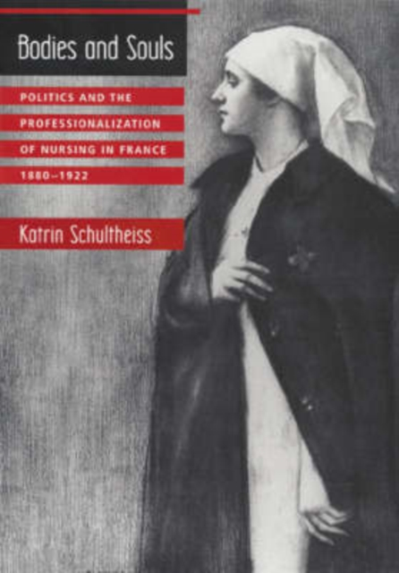 Bodies & Souls – Politics & the Professionalization of Nursing in France 1880–1922 цена и фото