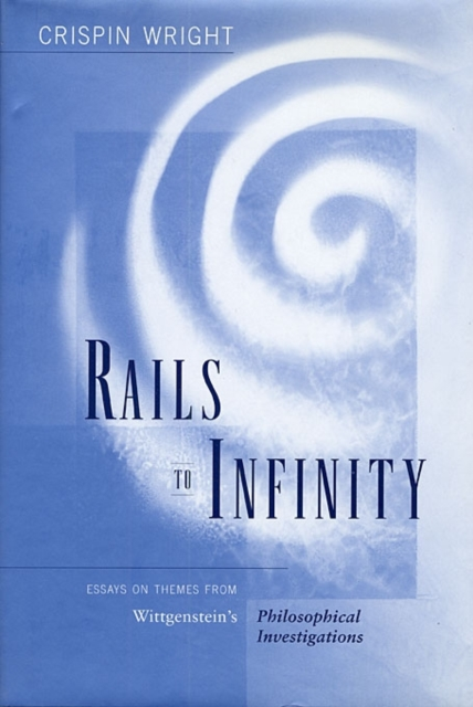 Rails to Infinity – Essays on Themes from Wittgenstein?s Philosophical Investigations
