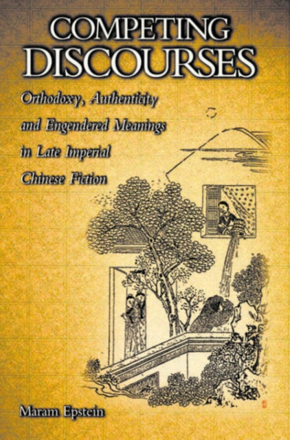 цена на Competing Discourses – Orthodoxy, Authenticity & Engendered Meanings in Late Imperial Chinese Fiction