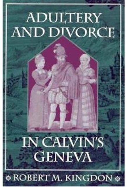 Adultery & Divorce in Calvin?s Geneva (Paper) adultery