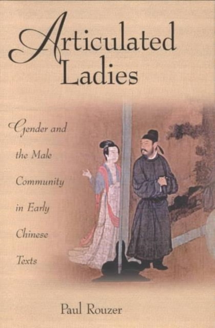 Articulated Ladies – Gender & the Male Community in Early Chinese Texts