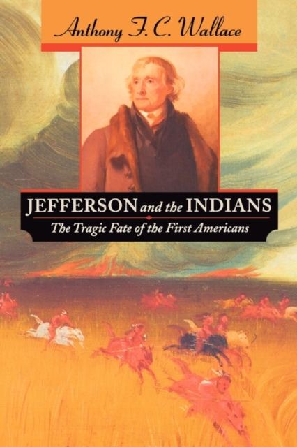 Jefferson & the Indians – The Tragic Fate of the First Americans