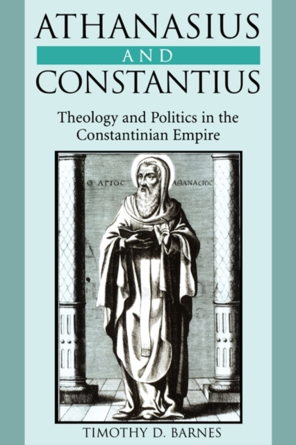 Athanasius & Constantius – Theology & Politics in the Constantiniah Empire