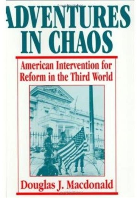 Adventures in Chaos – American Intervention for Reform in the Third World adventures in chaos – american intervention for reform in the third world