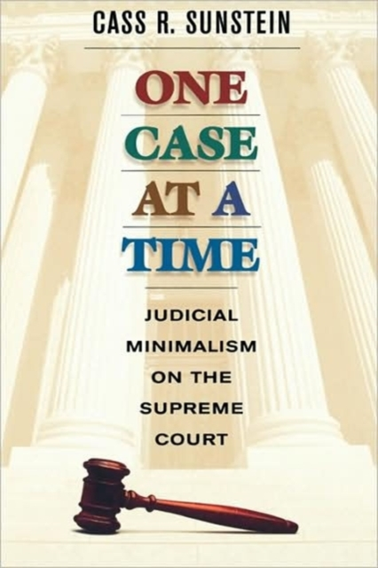 One Case at a Time – Judicial Minimalism on the Supreme Court (OISC)