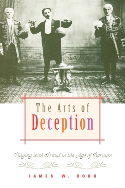 The Arts of Deception – Playing with Fraud in the Age of Barnum
