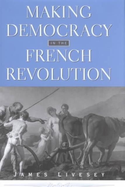 Making Democracy in the French Revolution democracy in america nce