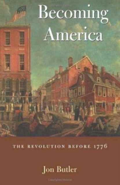 Becoming America – The Revolution Before 1776 rethinking the scottish revolution