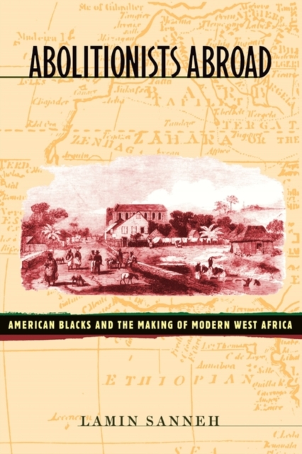 Abolitionists Abroad – American Blacks & the Making of Modern West Africa