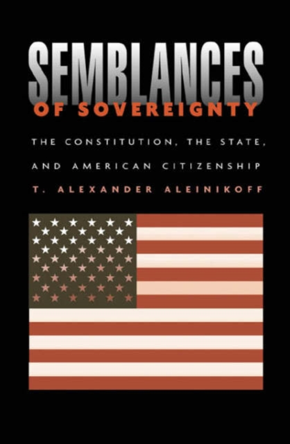 Semblances of Sovereignty – The Constitution, the State & American Citizenship affair of state an