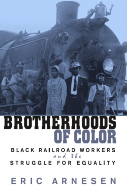 Brotherhoods of Color – Black Railroad Workers & the Struggle for Equality