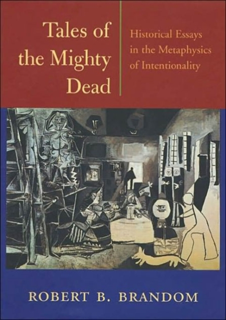 Tales of the Mighty Dead – Historical Essays in the Metaphysics of Intentionality the metaphysics of logic