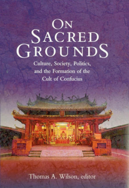 On Sacred Grounds – Culture, Society, Politics & the Formation of the Cult of Confucius the society of sin