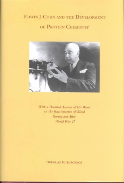 Edwin J Cohn & the Development of the Protein Chemistry – With a Detailed Account of His Work on Fractionation of Blood Before & After World War II