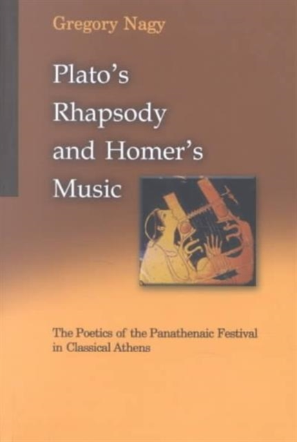 Plato?s Rhapsody & Homer?s Music – The Poetics of the Panathenaic Festival in Classical Athens