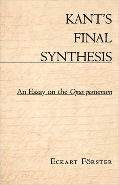Kants Final Synthesis – An Essay on the Opus Postumum