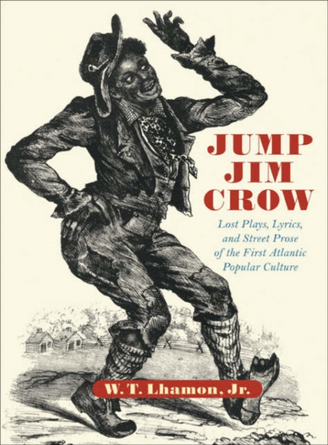 Jump Jim Crow – Lost Plays, Lyrics & Street Prose of the First Atlantic Popular Culture understanding street culture