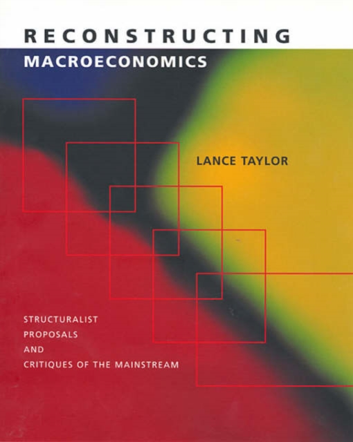 Reconstructing Macroeconomics – Structuralist Proposals and Critiques of the Mainstream (OISC) macroeconomics 4e sg
