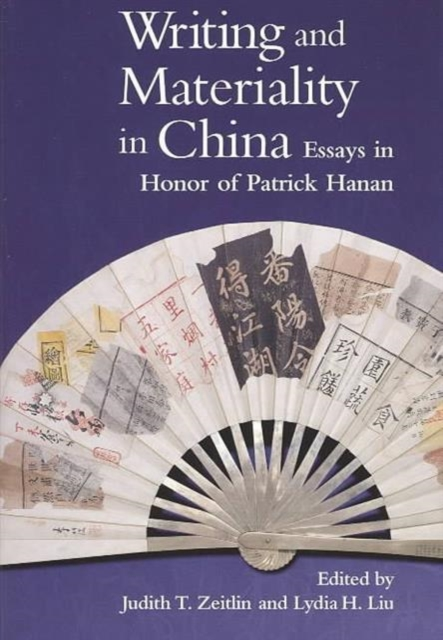 Writing & Materiality in China – Essays in Honor of Patrick Hanan
