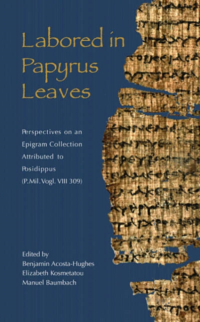 Labored in Papurus Leaves – Perspectives on an Epigram Collection Attributed to Posidippus (P.Mil Vogl. VIII 309)