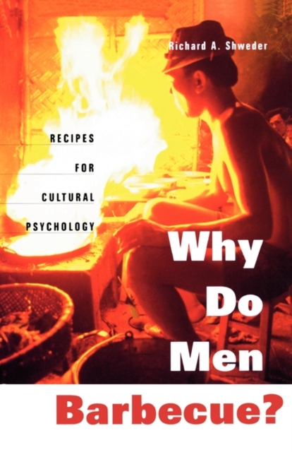 Why Do Men Barbecue? – Recipes for Cultural Pscychology richard a shweder why do men barbecue – recipes for cultural psychology
