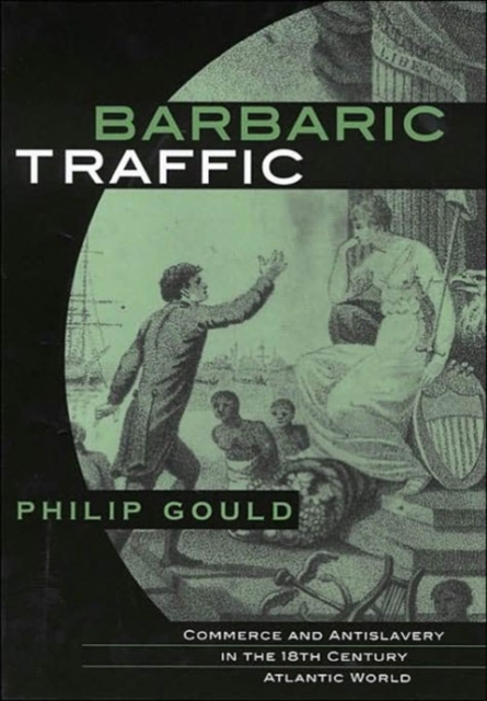 Barbaric Traffic – Commerce and Antislavery in the Eighteenth–Century Atlantic World cultural types and spaces in eighteenth century english narratives