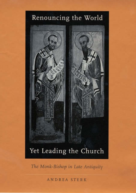 Renouncing the World Yet Leading the Church – The Monk–Bishop in Late Antiquity