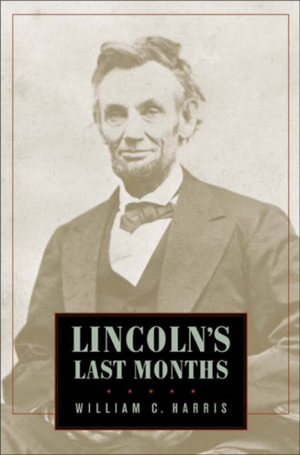 Lincoln?s Last Months the last best hope of earth – abraham lincoln