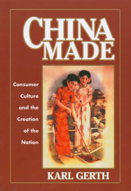 China Made – Consumer Culture and the Creation of the Nation amid the clouds and mist – china s colonization of guizhou 1200–1700
