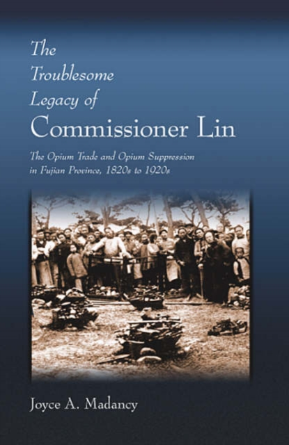 The Troublesome Legacy of Commissioner Lin – The Opium Trade and Opium Suppression in Fujian Province 1820?s to 1920?s donald wigal opium the flowers of evil