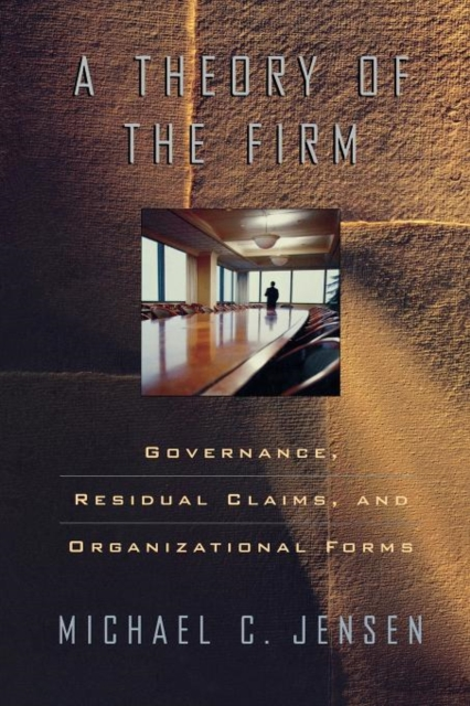 A Theory of the Firm – Governance, Residual Claims & Organizational Forms the firm