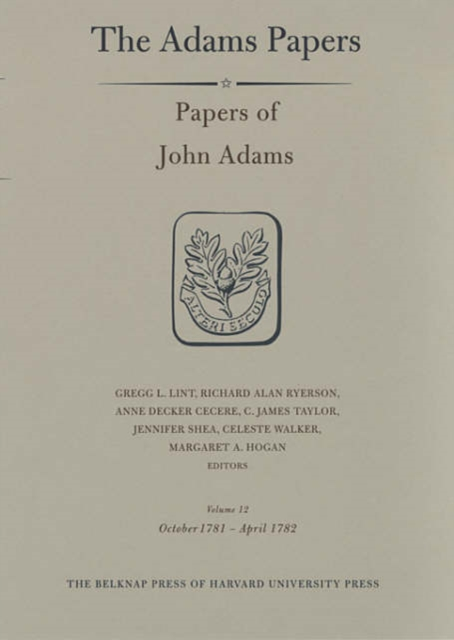 Papers of John Adams V12, October 1781–April 1782 my dearest friend – letters of abigail and john adams