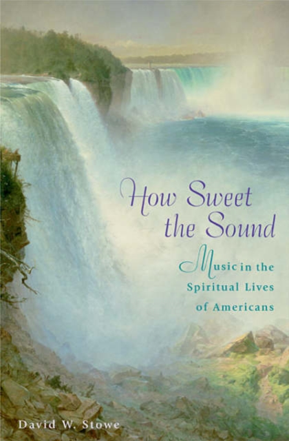 How Sweet the Sound – Music in the Spiritual Lives  of Americans