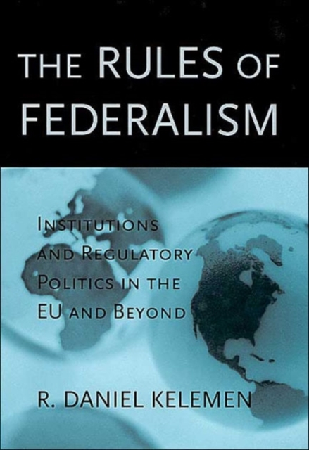 The Rules of Federalism – Institutions and Regulatory Politics in the EU and Beyond federalism and territorial cleavages