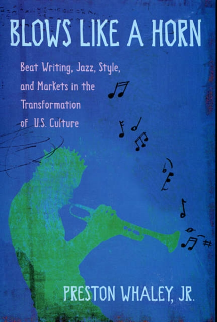 Blows Like A Horn – Beat Writing, Jazz, Style, and  Markets in the Transformation of U.S. Culture fair blows the wind