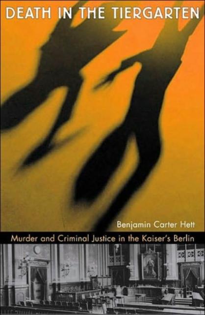 Death in the Tiergarten – Murder and Criminal Justice in the Kaiser?s Berlin death in the tiergarten – murder and criminal justice in the kaiser s berlin