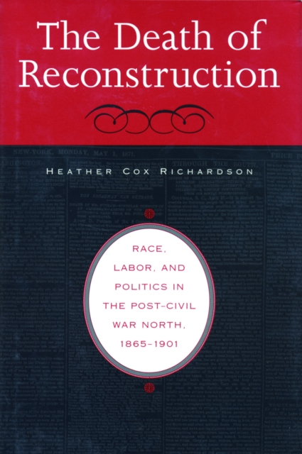 The Death of Reconstruction – Race, Labor, and Politics in the Post–Civil War North, 1865–1901