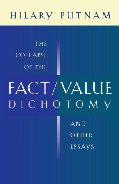 Collapse of the Fact/Value Dichotomy and Other Essays