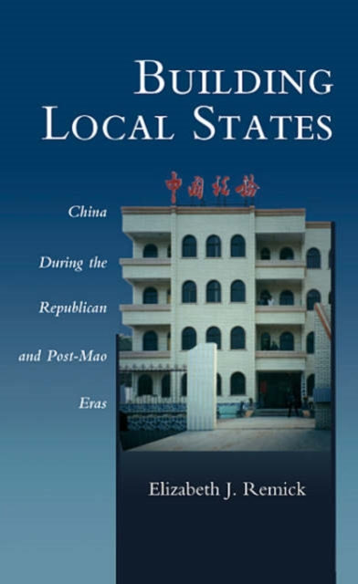Building Local States ? China During the Republican and Post?Mao Eras