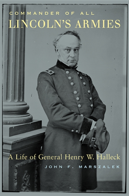 Commander of all Lincoln?s Armies – A Life of General Henry W Halleck a dog s life