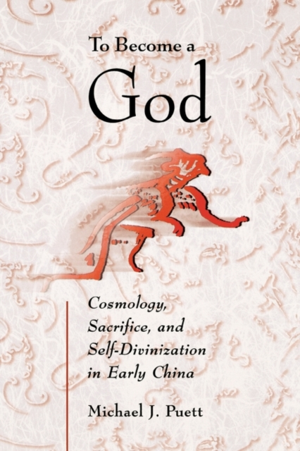 To Become a God – Cosmology, Sacrifice and Self– Divinization in Early China social sacrifice
