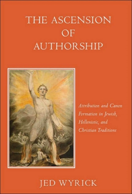 The Ascension of Authorship – Attribution and Canon Formation in Jewish, Hellenistic and Christian Traditions