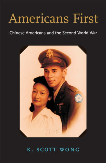 Americans First – Chinese Americans and the Second  World War first world war