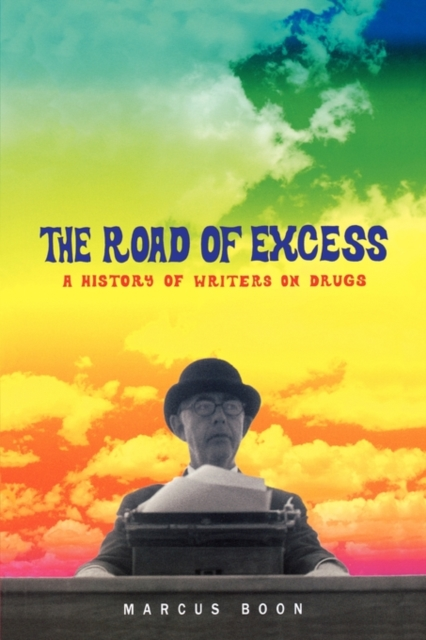 The Road of Excess – A History of Writers on Drugs