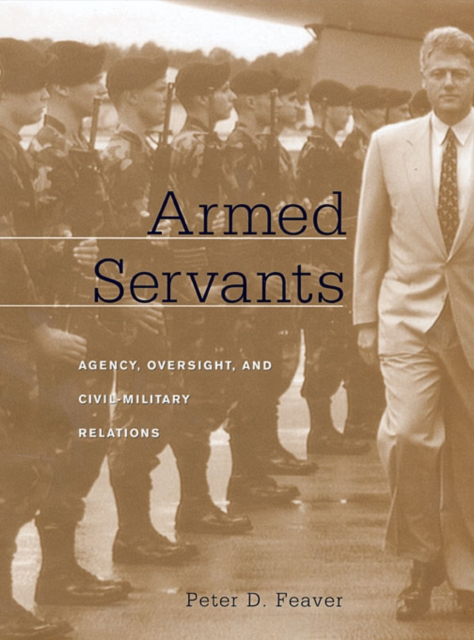 Armed Servants – Agency, Oversight and Civil– Military Relations