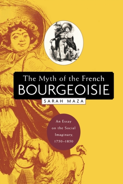The Myth of the French Bourgeoisie – An Essay on the Social Imaginary 1750–1850